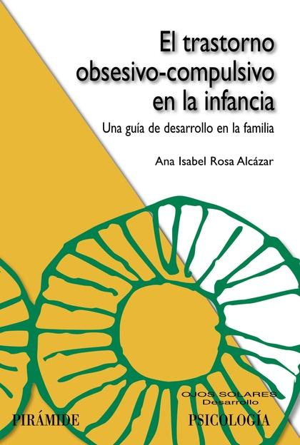 EL TRASTORNO OBSESIVO-COMPULSIVO EN LA INFANCIA : UNA GUÍA DE DESARROLLO EN LA FAMILIA