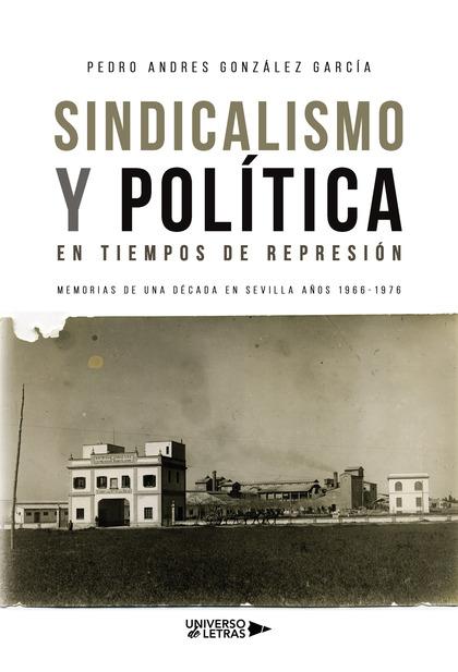 SINDICALISMO Y POLÍTICA EN TIEMPOS DE REPRESIÓN.