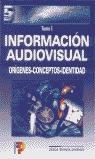 INFORMACION AUDIOVISUAL VOL. I ORIGENES-CONCEPTOS-IDENTIDAD