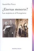 ¿ETERNAS MENORES?: LAS MUJERES EN EL FRANQUISMO