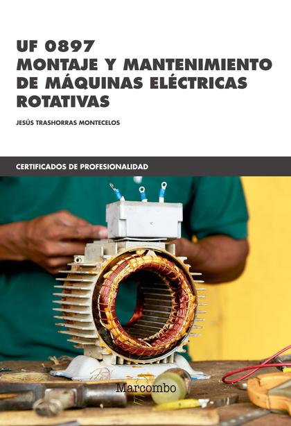 *UF 0897 MONTAJE Y MANTENIMIENTO DE MÁQUINAS ELÉCTRICAS ROTATIVAS.