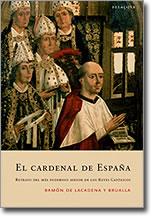 EL CARDENAL DE ESPAÑA: RETRATO DEL MÁS PODEROSO ASESOR DE LOS REYES CA