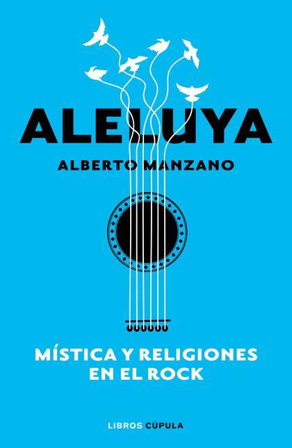 ALELUYA. MÍSTICA Y RELIGIONES EN EL ROCK.