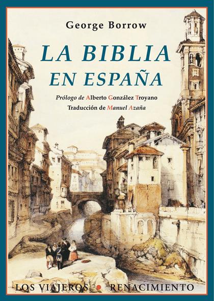LA BIBLIA EN ESPAÑA O VIAJES, AVENTURAS Y PRISIONES DE UNINGLÉS EN SU INTENTO DE PROPAGAS POR L