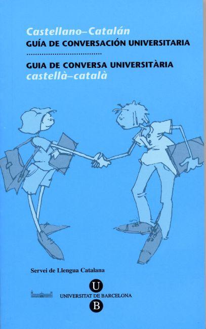 GUIA DE CONVERSA UNIVERSITÀRIA : CASTELLÀ-CATALÀ = CATALÀ-CASTELLÀ