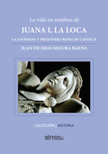 LA VIDA EN SOMBRAS DE JUANA I , LA LOCA