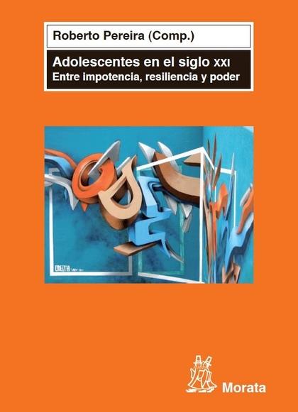 ADOLESCENTES EN EL SIGLO XXI : ENTRE IMPOTENCIA, RESILIENCIA Y PODER