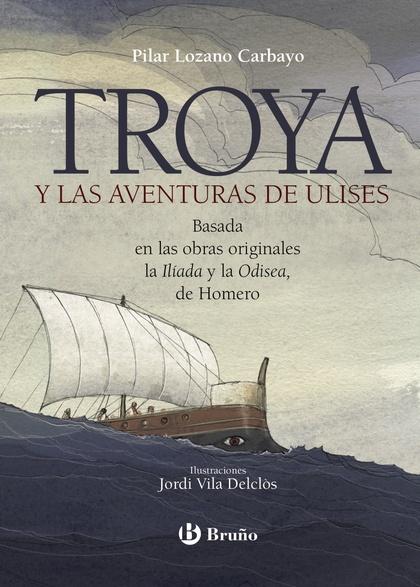 TROYA Y LAS AVENTURAS DE ULISES.