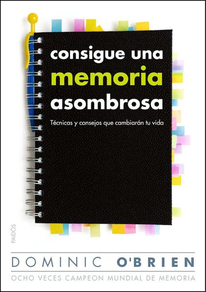 CONSIGUE UNA MEMORIA ASOMBROSA : TÉCNICAS Y CONSEJOS QUE CAMBIARÁN TU VIDA