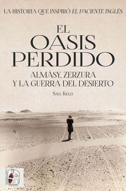 EL OASIS PERDIDO. ALMÁSY, ZERZURA Y LA GUERRA DEL DESIERTO