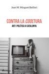 CONTRA LA COOLTURA. ART I POLÍTICA A CATALUNYA