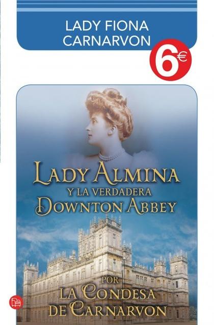 LADY ALMINA Y LA VERDADERA DOWNTON ABBEY (COLECCIÓN 6?). EL LEGADO PERDIDO DE HIGHCLERE CASTLE