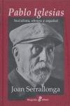PABLO IGLESIAS: SOCIALISTA, OBRERO Y ESPAÑOL
