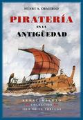 PIRATERÍA EN LA ANTIGÜEDAD : UN ENSAYO SOBRE HISTORIA DEL MEDITERRÁNEO