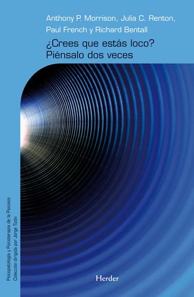 ¿CREES QUE ESTÁS LOCO? : PIÉNSALO DOS VECES : RECURSOS PARA LA TERAPIA COGNITIVA DE LA PSICOSIS