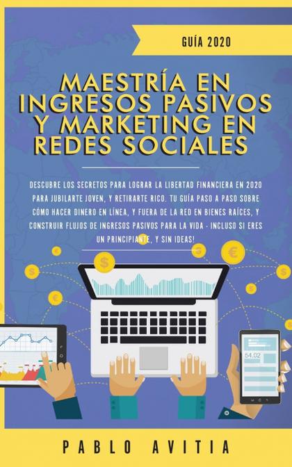 MAESTRÍA EN INGRESOS PASIVOS Y MARKETING EN REDES SOCIALES 2020