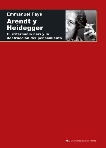 ARENDT Y HEIDEGGER. EL EXTERMINIO NAZI Y LA DESTRUCCIÓN DEL PENSAMIENTO