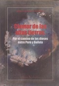 CLAMOR DE LAS ALTAS TIERRAS. POR EL CAMINO DE LOS DIOSES ENTRE PERÚ Y BOLIVIA