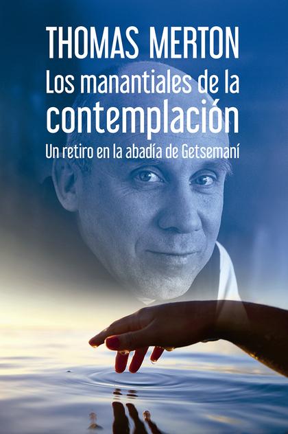 LOS  MANANTIALES DE LA CONTEMPLACIÓN. UN RETIRO EN LA ABADÍA DE GETSEMANÍ