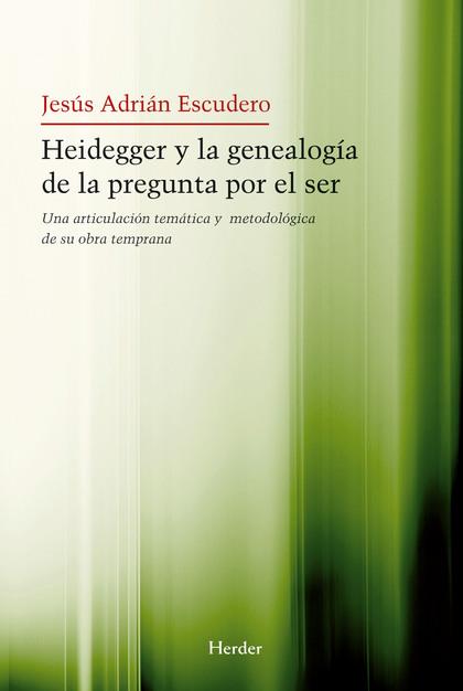 HEIDEGGER Y LA GENEALOGÍA DE LA PREGUNTA POR EL SER : UNA ARTICULACIÓN TEMÁTICA Y METODOLÓGICA
