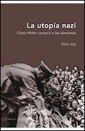 LA UTOPÍA NAZI: CÓMO HITLER COMPRÓ A LOS ALEMANES
