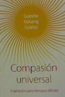 COMPASIÓN UNIVERSAL. INSPIRACIÓN PARA TIEMPOS DIFÍCILES