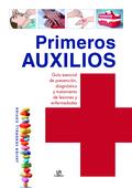 PRIMEROS AUXILIOS. GUÍA ESENCIAL DE PREVENCIÓN, DIAGNÓSTICO Y TRATAMIENTO DE LESIONES Y ENFERME
