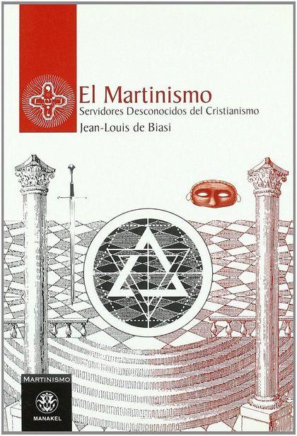 EL MARTINISMO: SERVIDORES DESCONOCIDOS DEL CRISTIANISMO