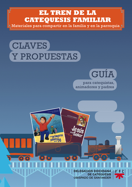 EL TREN DE LA CATEQUESIS FAMILIAR : CLAVES Y PROPUESTAS