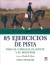 85 EJERCICIOS DE PISTA PARA EL CABALLO, EL JINETE Y EL MONITOR