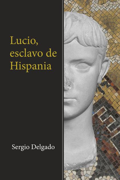 Lucio, esclavo de Hispania
