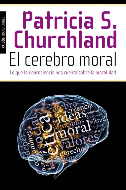 EL CEREBRO MORAL : LO QUE LA NEUROCIENCIA NOS CUENTA SOBRE LA MORALIDAD