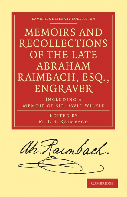 MEMOIRS AND RECOLLECTIONS OF THE LATE ABRAHAM RAIMBACH, ESQ.,             ENGRAV