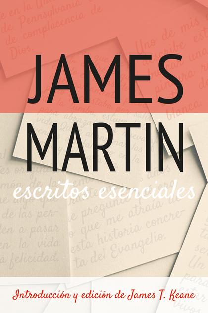 ESCRITOS ESENCIALES JAMES MARTIN                                                INTRODUCCIÓN Y