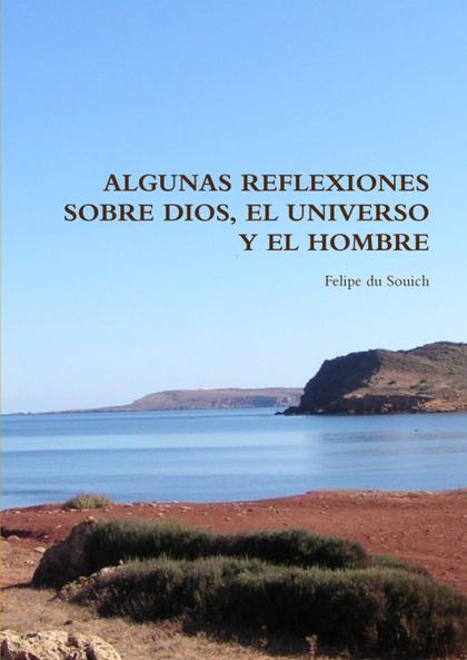 ALGUNAS REFLEXIONES SOBRE DIOS, EL UNIVERSO Y EL HOMBRE