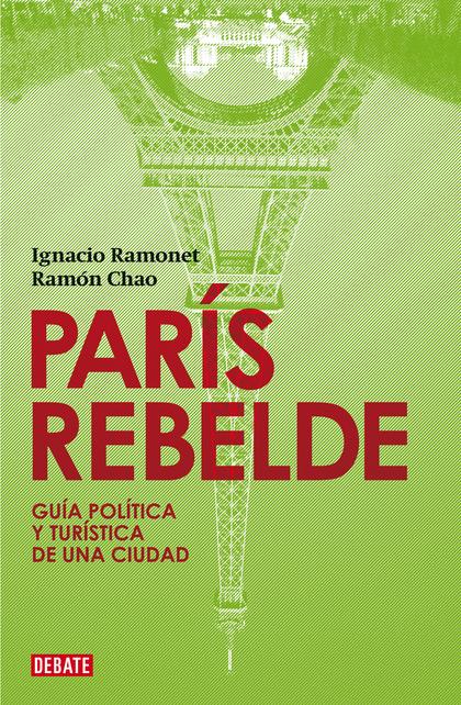 PARÍS REBELDE. GUÍA POLÍTICA Y TURÍSTICA DE UNA CIUDAD