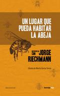 UN LUGAR QUE PUEDA HABITAR LA ABEJA. ENTREVISTAS CON JORGE RIECHMANN