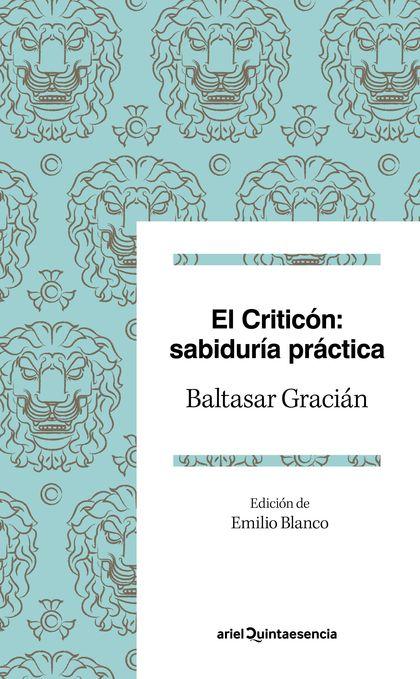 EL CRITICÓN: SABIDURÍA PRÁCTICA. EDICIÓN DE EMILIO BLANCO