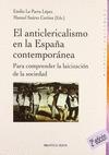 EL ANTICLERICALISMO DE LA ESPAÑA CONTEMPORÁNEA : PARA COMPRENDER LA LAICIZACIÓN DE LA SOCIEDAD