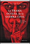 LA TRAMA OCULTA DE LA GUERRA CIVIL: LOS SERVICIOS SECRETOS DE FRANCO,
