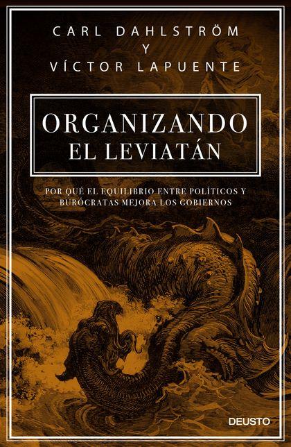 ORGANIZANDO EL LEVIATÁN. POR QUÉ EL EQUILIBRIO ENTRE POLÍTICOS Y BURÓCRATAS MEJORA LOS GOBIERNO