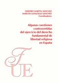 ALGUNAS CUESTIONES CONTROVERTIDAS DEL EJERCCICIO DEL DERECHO FUNDAMENTAL DE LIBERTAD RELIGIOSA