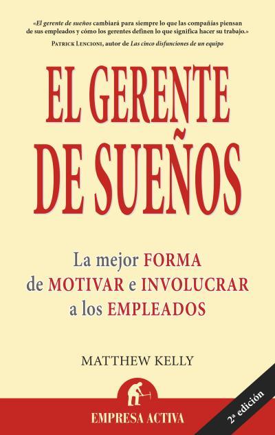 EL GERENTE DE SUEÑOS: LA MEJOR FORMA DE MOTIVAR E INVOLUCRAR A LOS EMPLEADOS