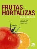 FRUTAS Y HORTALIZAS : GUÍA PRÁCTICA