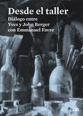 DESDE EL TALLER : DIÁLOGO ENTRE YVES Y JOHN BERGER CON EMMANUEL FAVRE