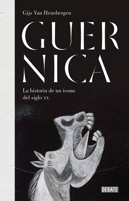 GUERNICA. LA HISTORIA DE UN ICONO DEL SIGLO XX