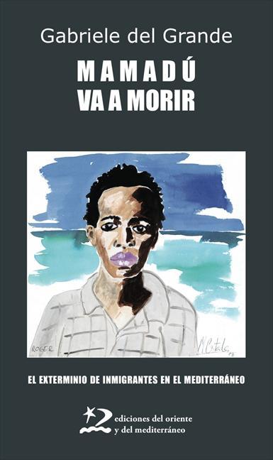 Mamadú va a morir: el exterminio de inmigrantes en el Mediterráneo