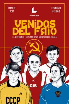 VENIDOS DEL FRIO. LA HISTORIA DE LOS FUTBOLISTAS SOVIÉTICOS EN ESPAÑA