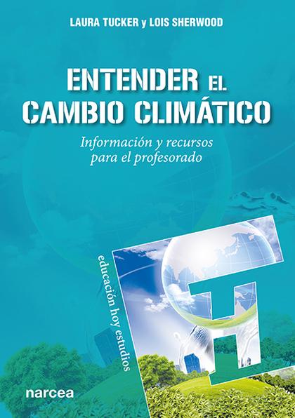 ENTENDER EL CAMBIO CLIMÁTICO                                                    INFORMACIÓN Y R