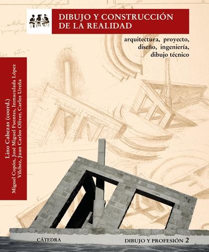 DIBUJO Y CONSTRUCCIÓN DE LA REALIDAD 2 : ARQUITECTURA, PROYECTO, DISEÑO, INGENIERÍA, DIBUJO TÉC